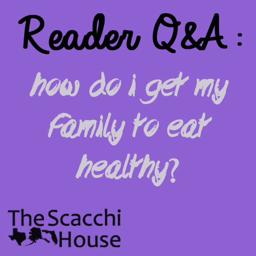 How do I get my family to eat healthy?